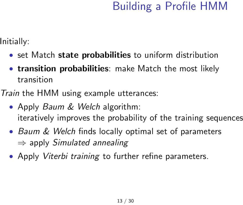 Welch algorithm: iteratively improves the probability of the training sequences Baum & Welch finds