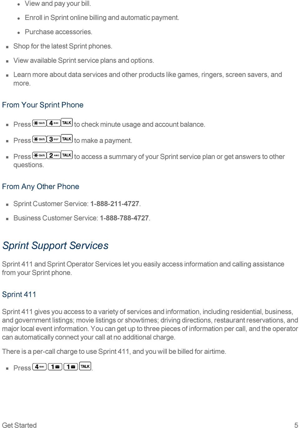 Press to access a summary of your Sprint service plan or get answers to other questions. From Any Other Phone Sprint Customer Service: 1-888-211-4727. Business Customer Service: 1-888-788-4727.