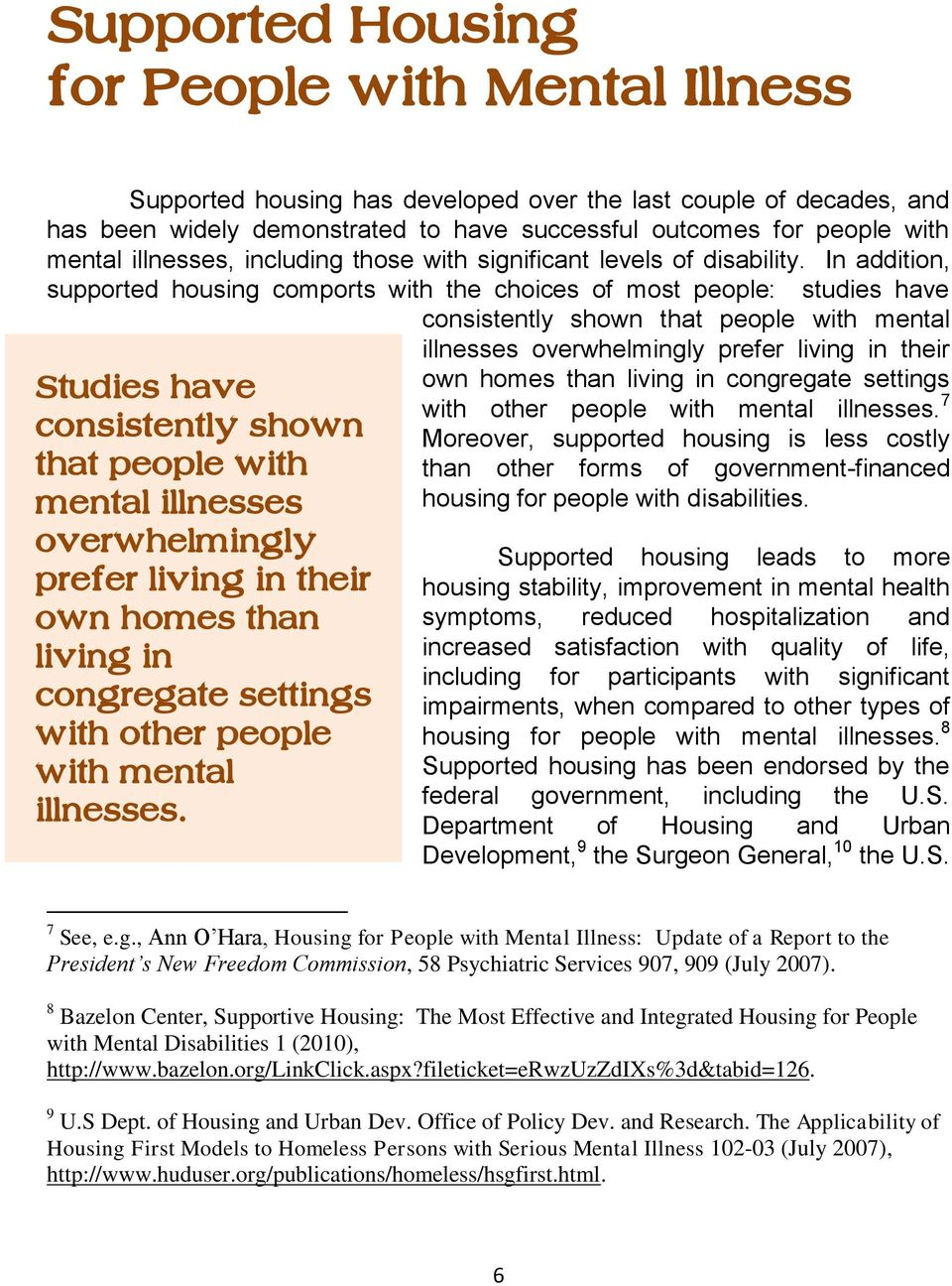 In addition, supported housing comports with the choices of most people: Studies have consistently shown that people with mental illnesses overwhelmingly prefer living in their own homes than living