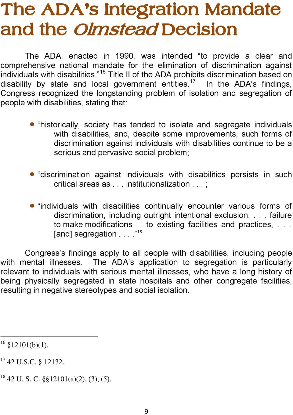 17 In the ADA s findings, Congress recognized the longstanding problem of isolation and segregation of people with disabilities, stating that: historically, society has tended to isolate and