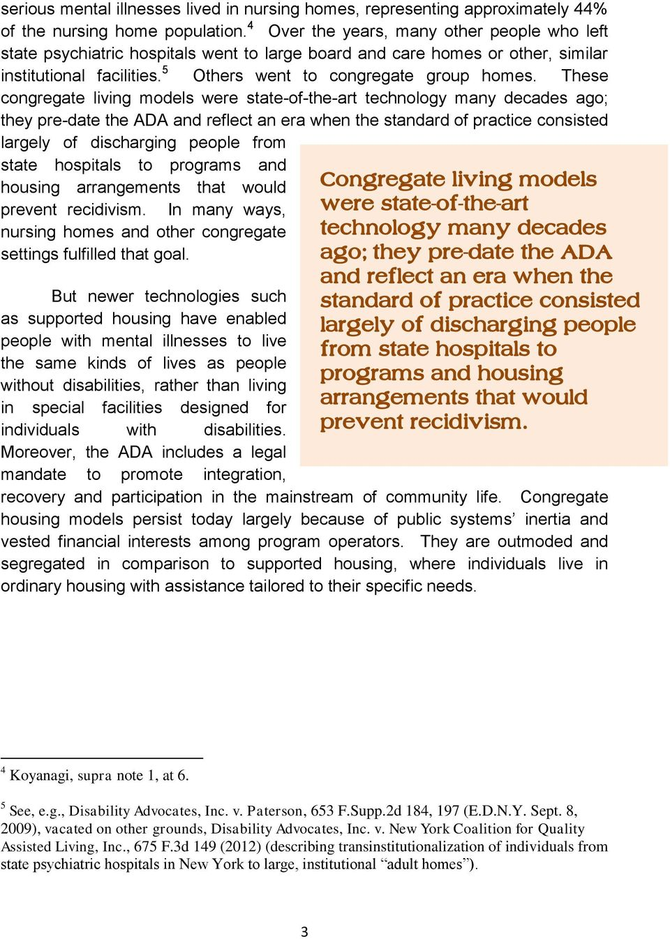 These congregate living models were state-of-the-art technology many decades ago; they pre-date the ADA and reflect an era when the standard of practice consisted largely of discharging people from
