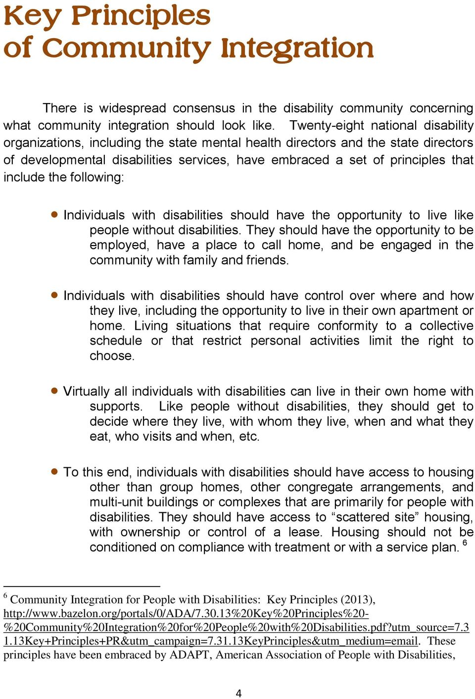 include the following: Individuals with disabilities should have the opportunity to live like people without disabilities.