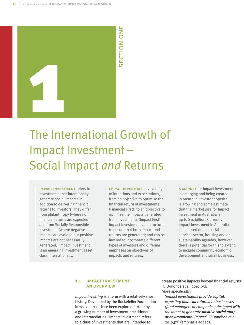 They differ from philanthropy (where no financial returns are expected) and from Socially Responsible Investment (where negative impacts are avoided but positive impacts are not necessarily