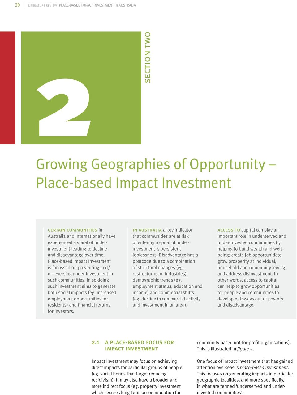 Place-based Impact Investment is focussed on preventing and/ or reversing under-investment in such communities. In so doing such investment aims to generate both social impacts (eg.