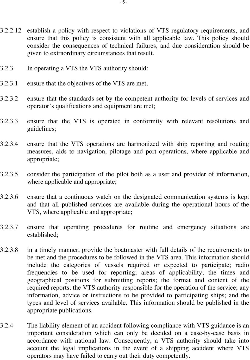 3 In operating a VTS the VTS authority should: 3.2.3.1 ensure that the objectives of the VTS are met, 3.2.3.2 ensure that the standards set by the competent authority for levels of services and operator s qualifications and equipment are met; 3.