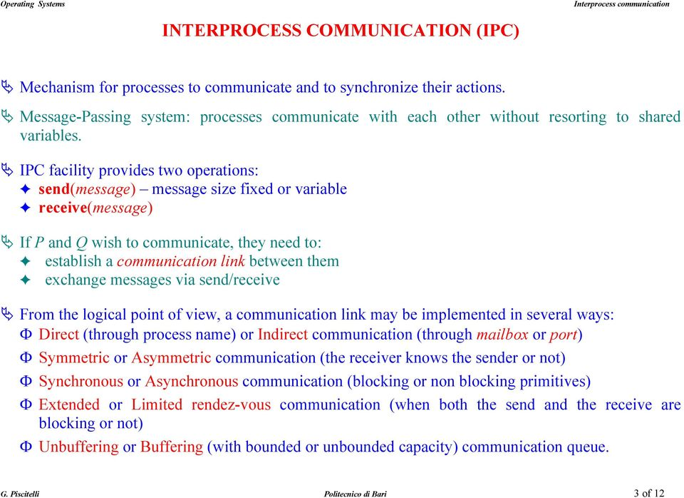 IPC facility provides two operations: send(message) message size fixed or variable receive(message) If P and Q wish to communicate, they need to: establish a communication link between them exchange