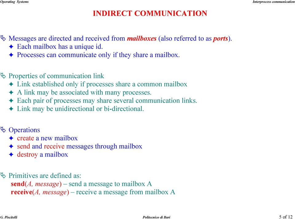 Properties of communication link Link established only if processes share a common mailbox A link may be associated with many processes.