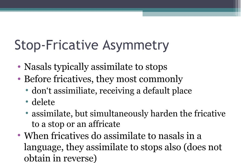 simultaneously harden the fricative to a stop or an affricate When fricatives do