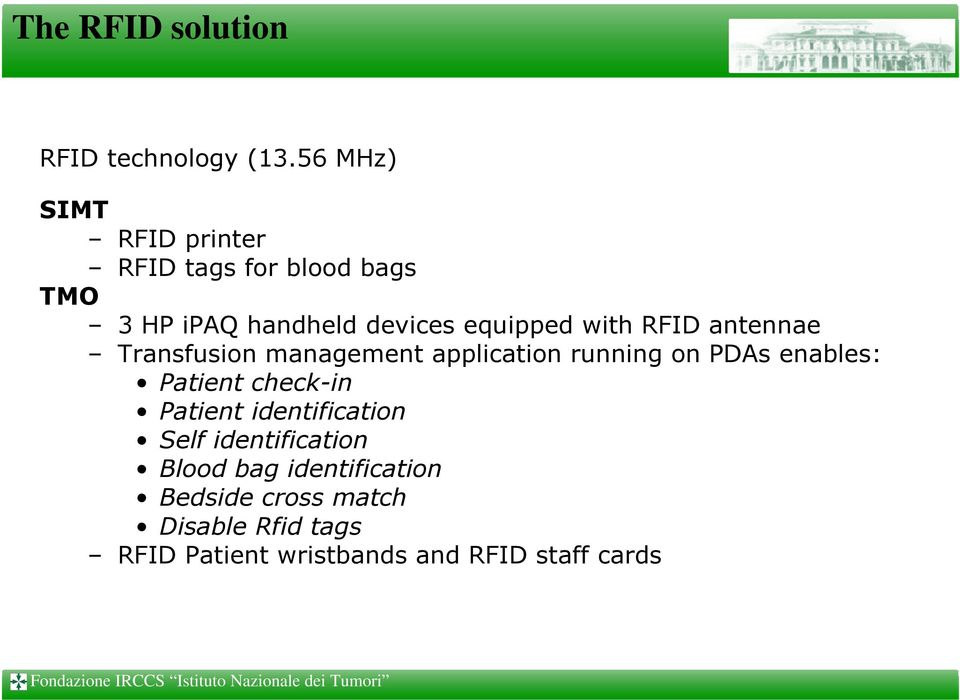 with RFID antennae Transfusion management application running on PDAs enables: Patient