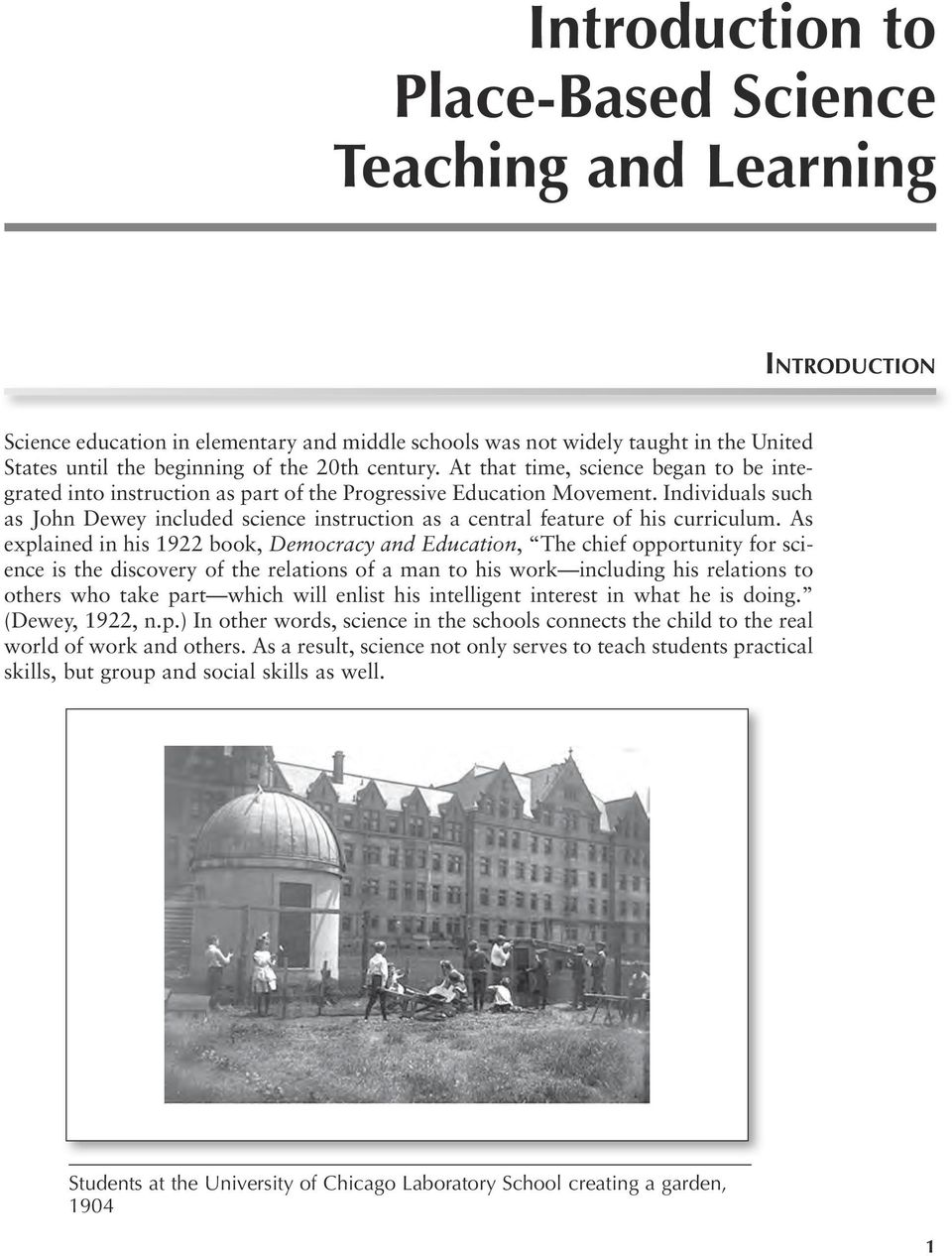 Individuals such as John Dewey included science instruction as a central feature of his curriculum.