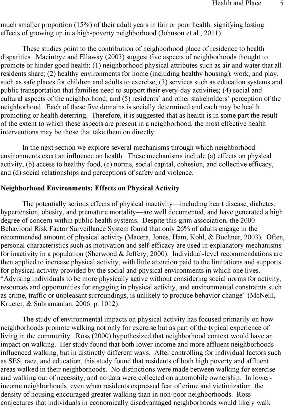 Macintrye and Ellaway (2003) suggest five aspects of neighborhoods thought to promote or hinder good health: (1) neighborhood physical attributes such as air and water that all residents share; (2)