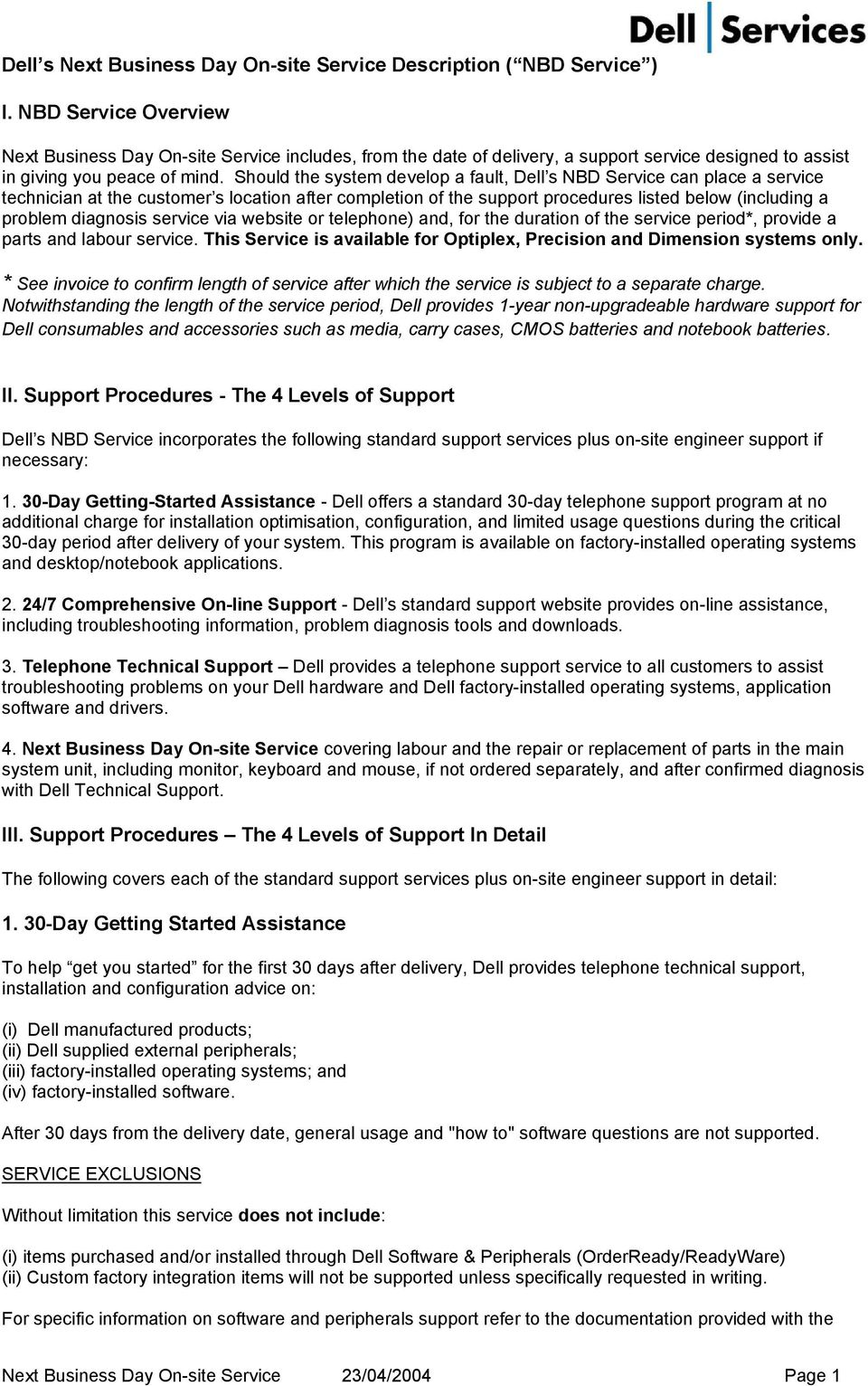 Should the system develop a fault, Dell s NBD Service can place a service technician at the customer s location after completion of the support procedures listed below (including a problem diagnosis