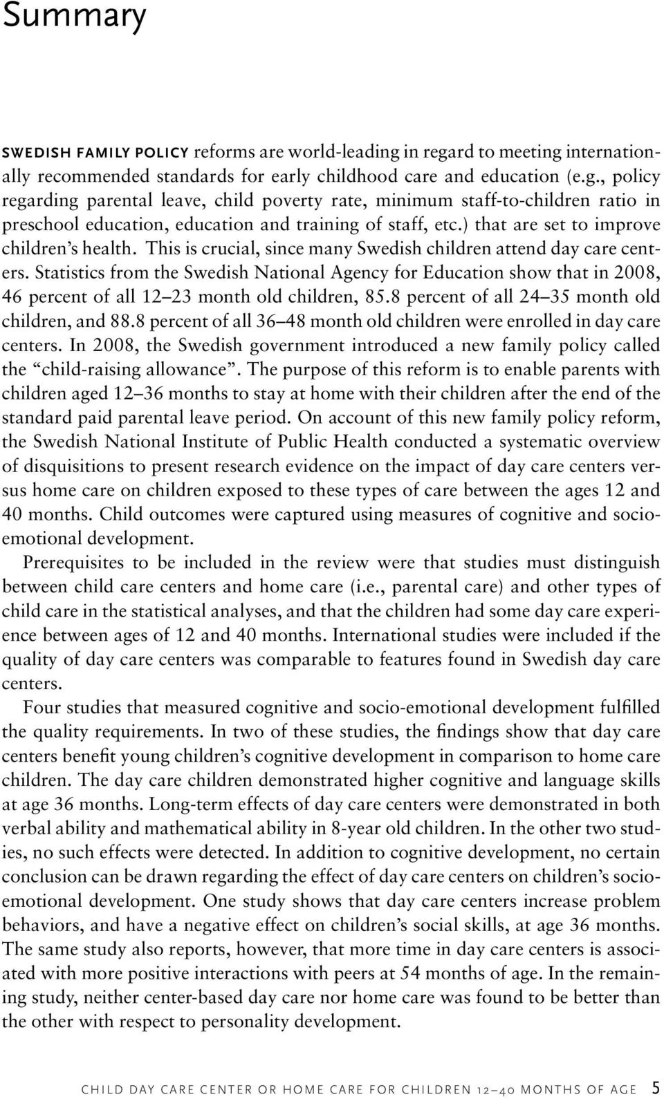 ) that are set to improve children s health. This is crucial, since many Swedish children attend day care centers.