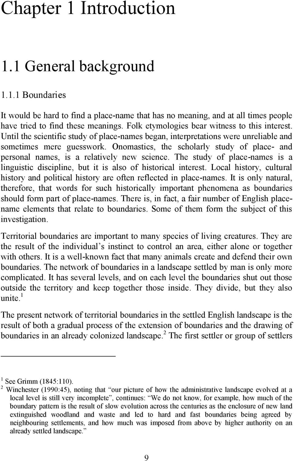 Onomastics, the scholarly study of place- and personal names, is a relatively new science. The study of place-names is a linguistic discipline, but it is also of historical interest.