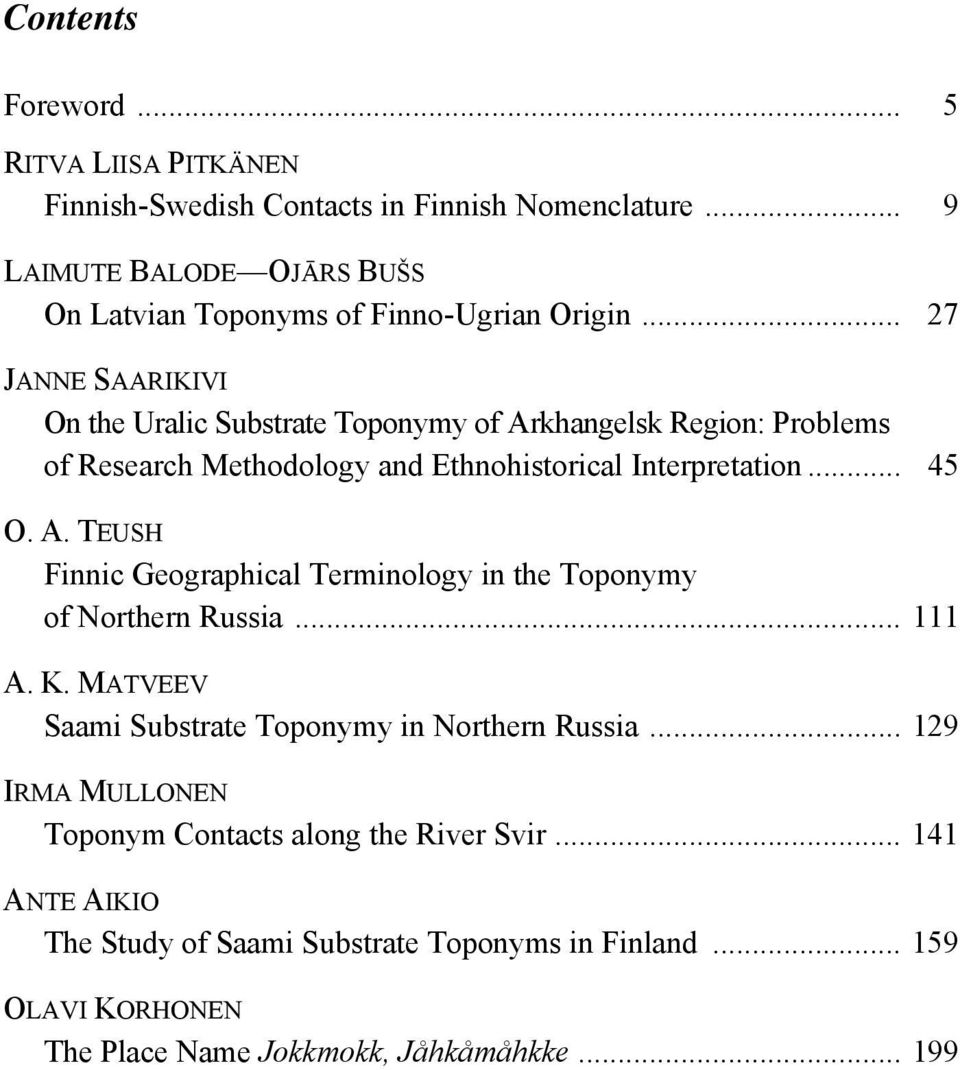 .. 27 JANNE SAARIKIVI On the Uralic Substrate Toponymy of Arkhangelsk Region: Problems of Research Methodology and Ethnohistorical Interpretation... 45 O. A. TEUSH Finnic Geographical Terminology in the Toponymy of Northern Russia.