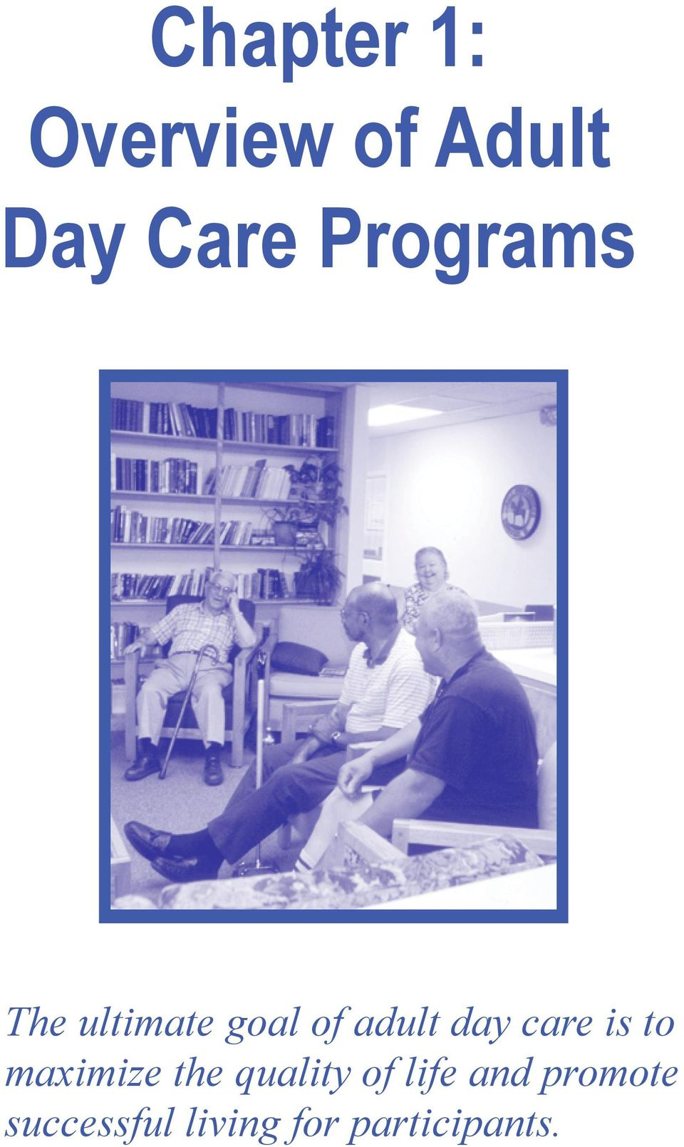 adult day care is to maximize the quality of