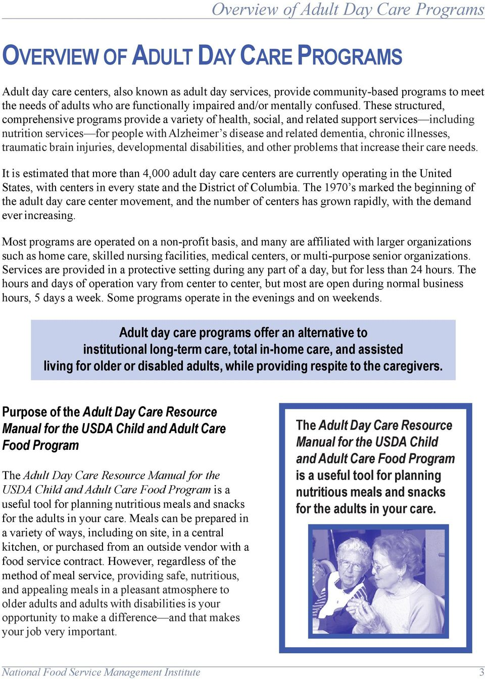 These structured, comprehensive programs provide a variety of health, social, and related support services including nutrition services for people with Alzheimer s disease and related dementia,