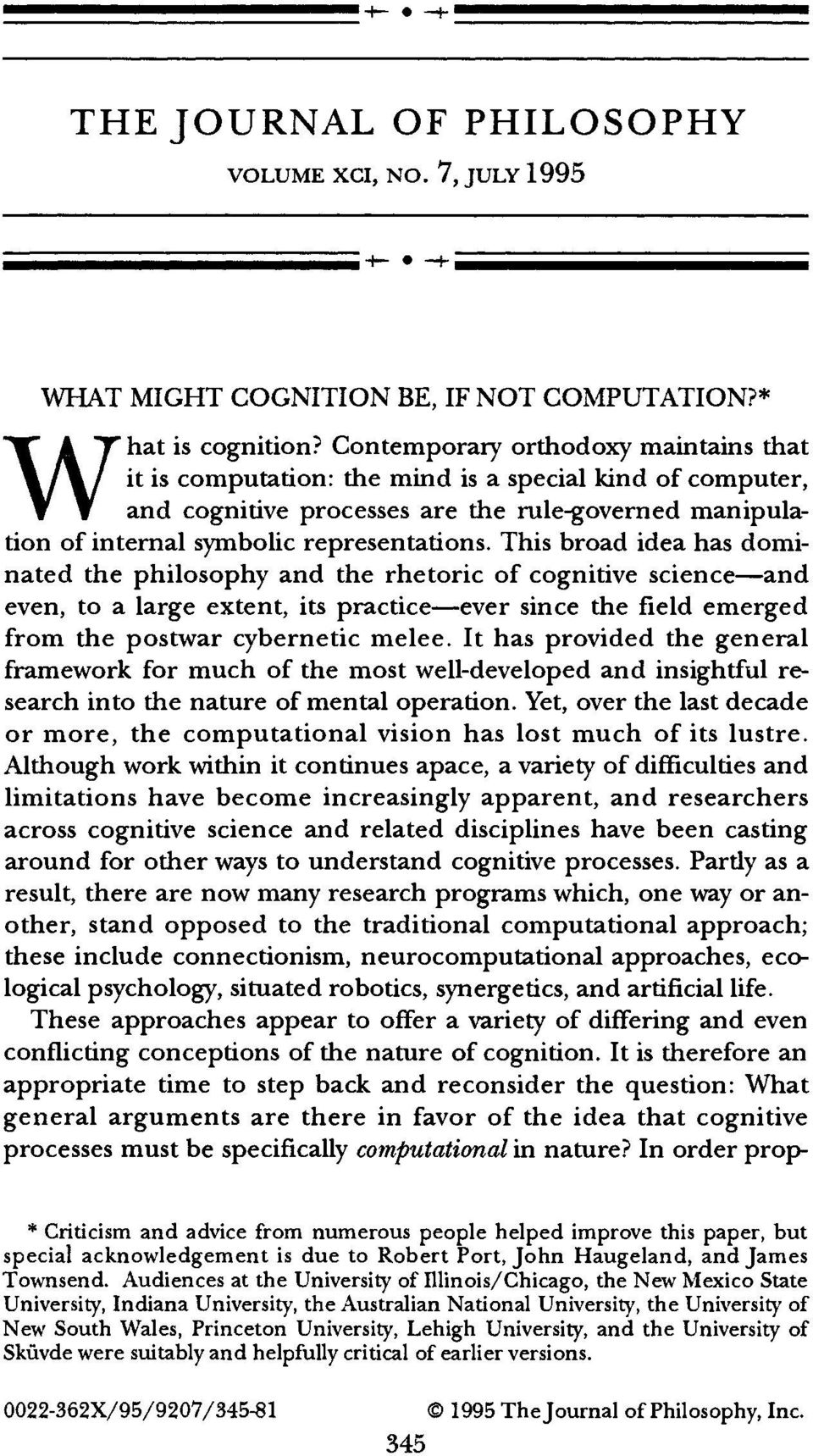 This broad idea has dominated the philosophy and the rhetoric of cognitive science-and even, to a large extent, its practice-ever since the field emerged from the postwar cybernetic melee.