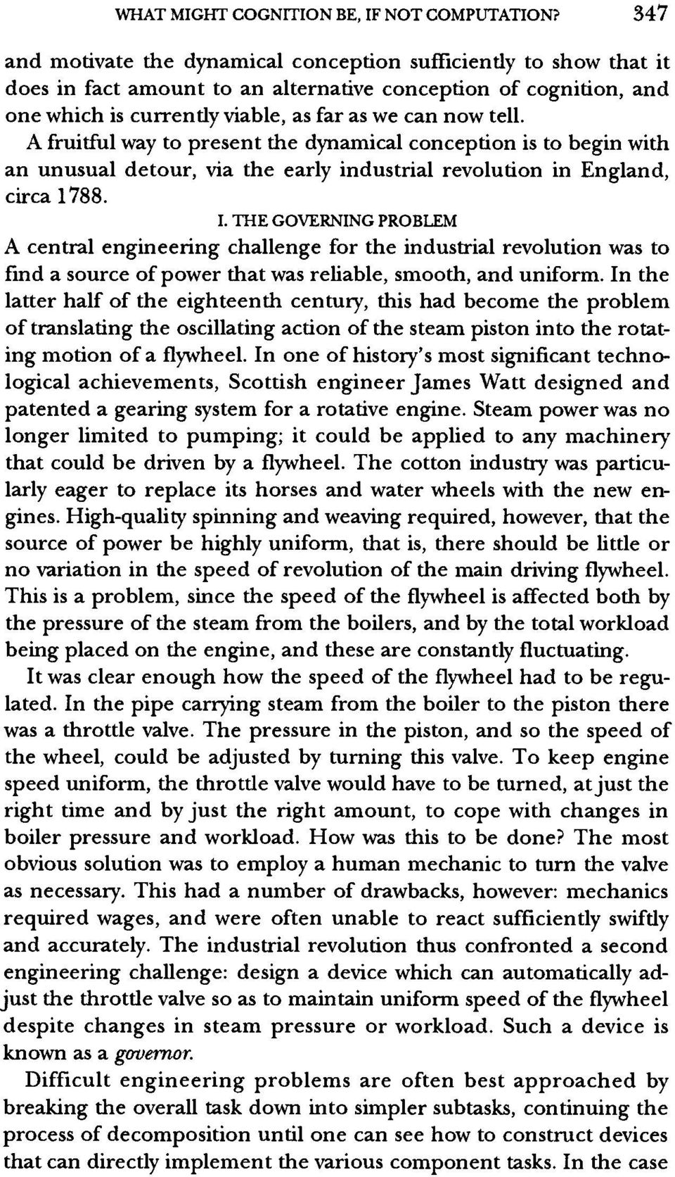 A fruitful way to present the dynamical conception is to begin with an unusual detour, via the early industrial revolution in England, circa 1788. I.