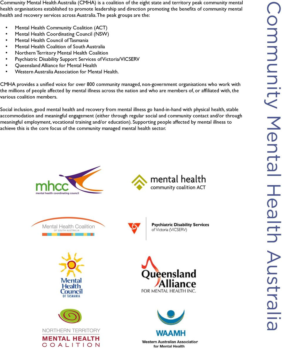 The peak groups are the: Mental Health Community Coalition (ACT) Mental Health Coordinating Council (NSW) Mental Health Council of Tasmania Mental Health Coalition of South Australia Northern