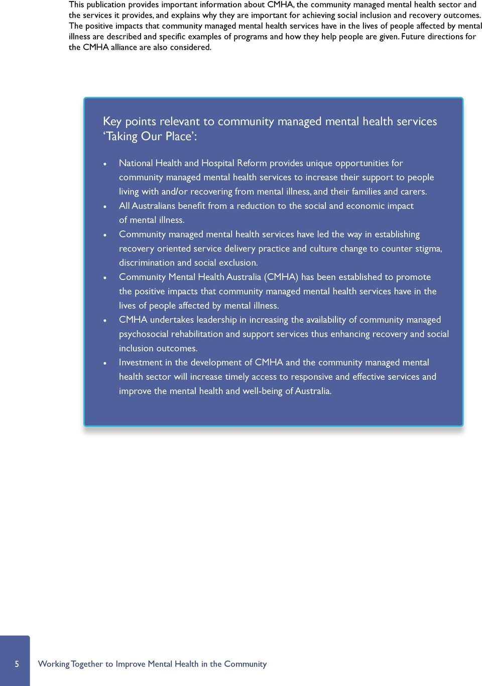 The positive impacts that community managed mental health services have in the lives of people affected by mental illness are described and specific examples of programs and how they help people are