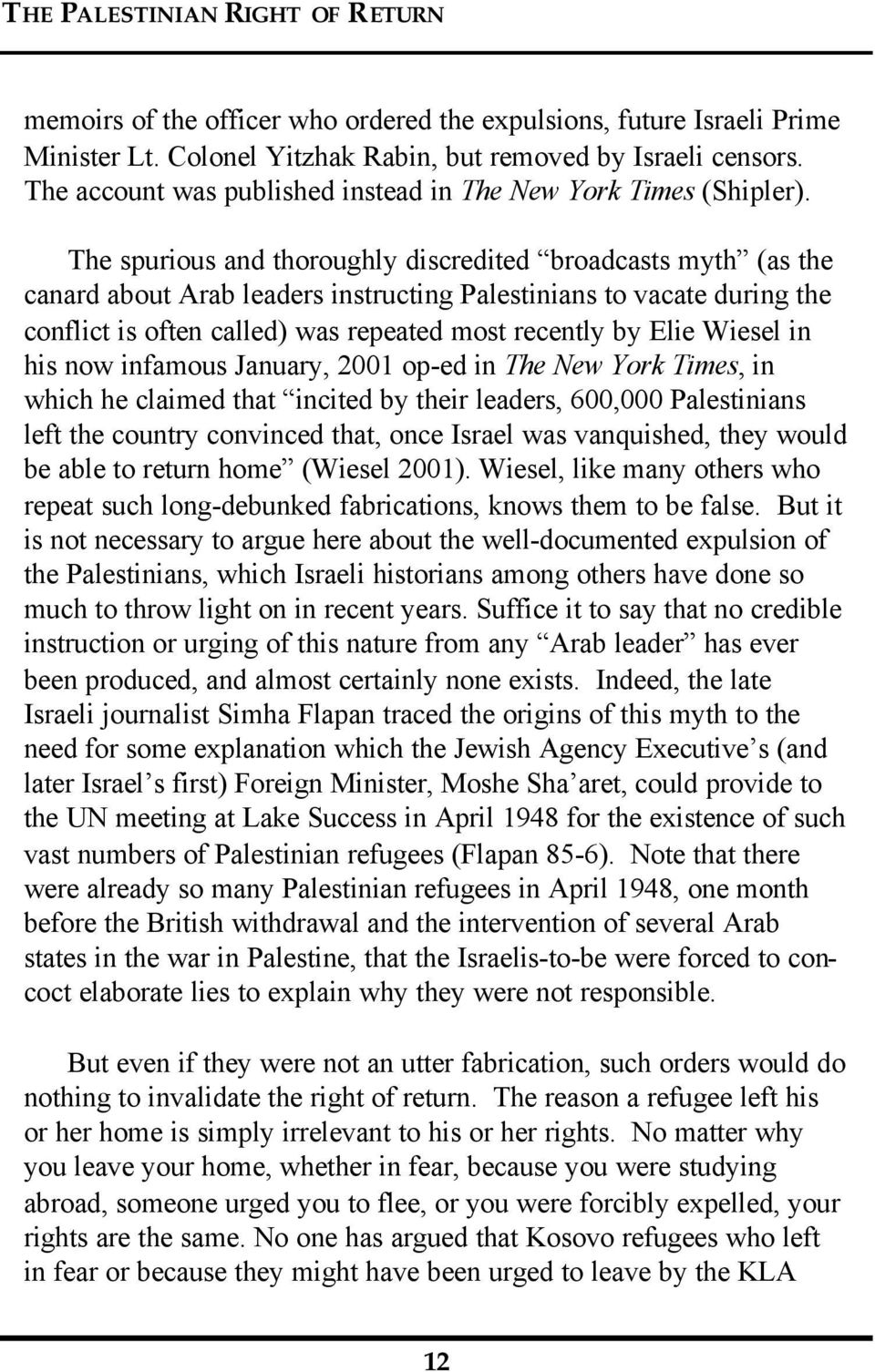 The spurious and thoroughly discredited broadcasts myth (as the canard about Arab leaders instructing Palestinians to vacate during the conflict is often called) was repeated most recently by Elie