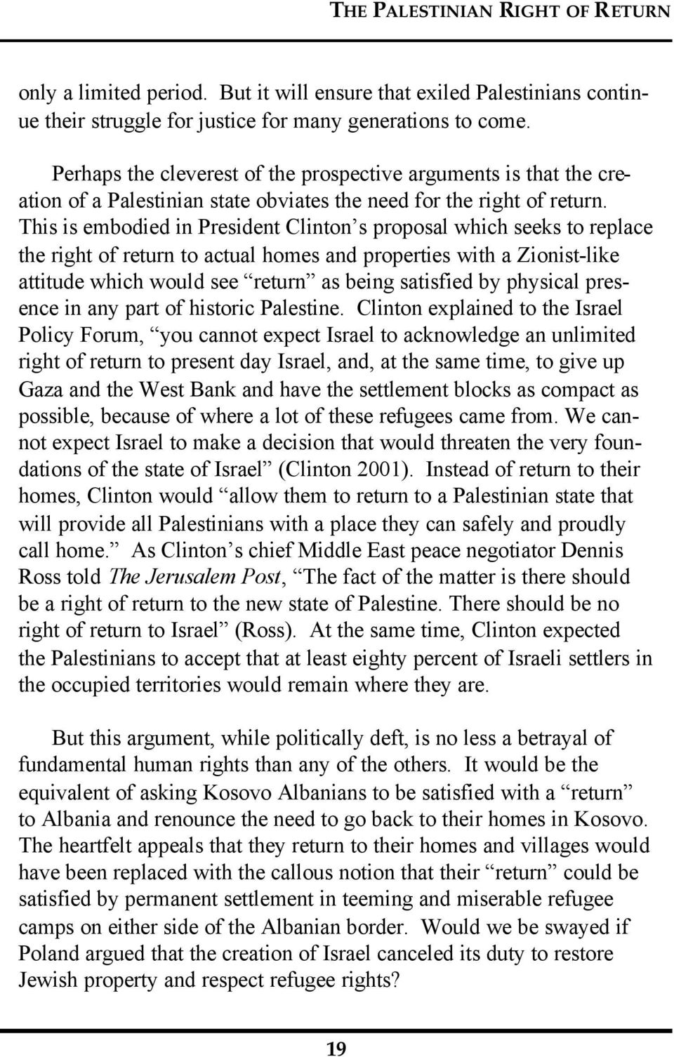 This is embodied in President Clinton s proposal which seeks to replace the right of return to actual homes and properties with a Zionist-like attitude which would see return as being satisfied by