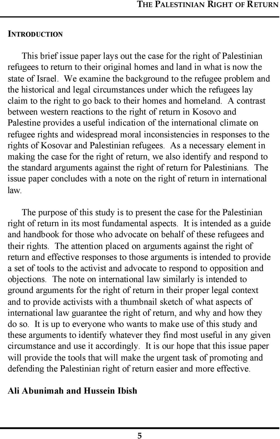A contrast between western reactions to the right of return in Kosovo and Palestine provides a useful indication of the international climate on refugee rights and widespread moral inconsistencies in