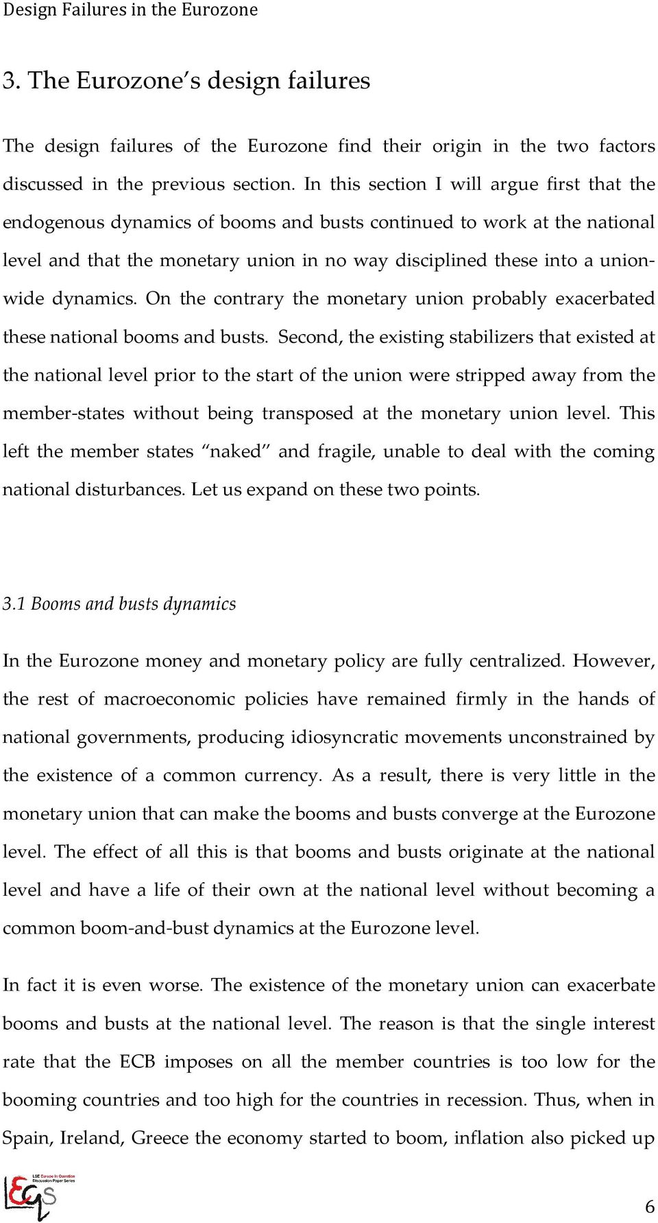 dynamics. On the contrary the monetary union probably exacerbated these national booms and busts.