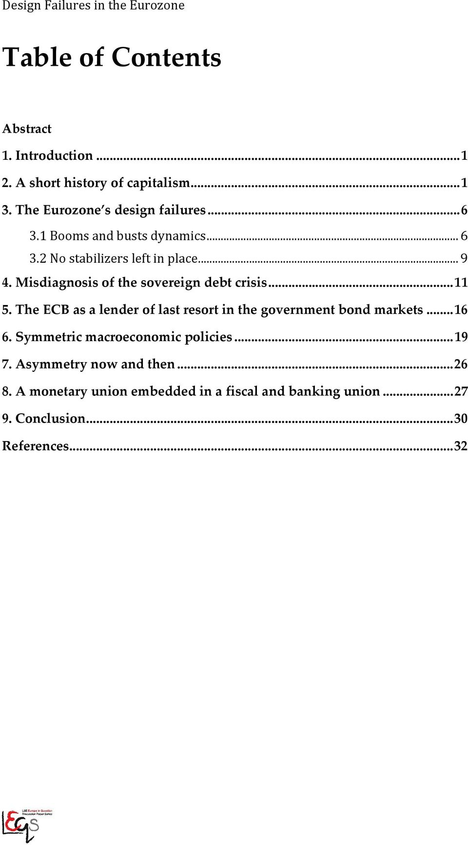 Misdiagnosis of the sovereign debt crisis... 11 5. The ECB as a lender of last resort in the government bond markets... 16 6.