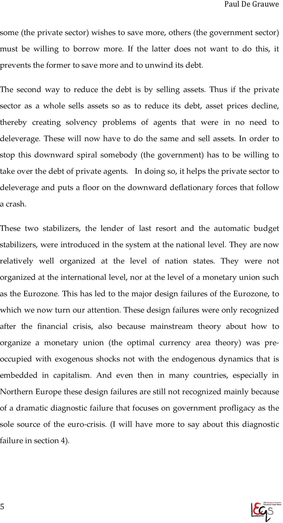 Thus if the private sector as a whole sells assets so as to reduce its debt, asset prices decline, thereby creating solvency problems of agents that were in no need to deleverage.