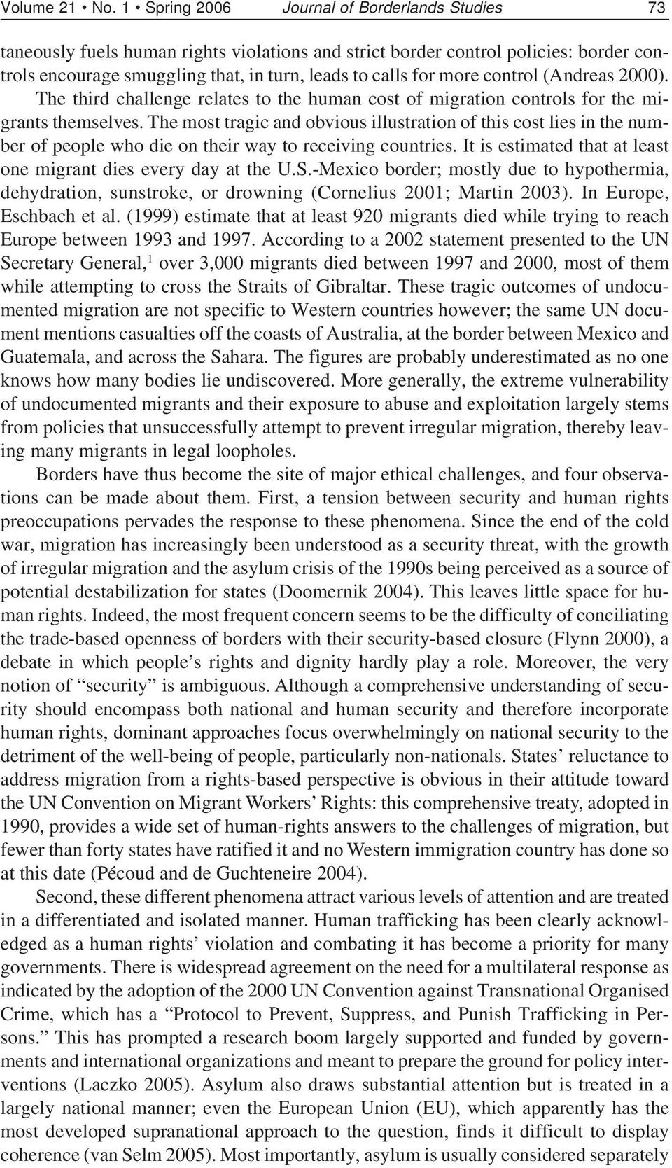 control (Andreas 2000). The third challenge relates to the human cost of migration controls for the migrants themselves.