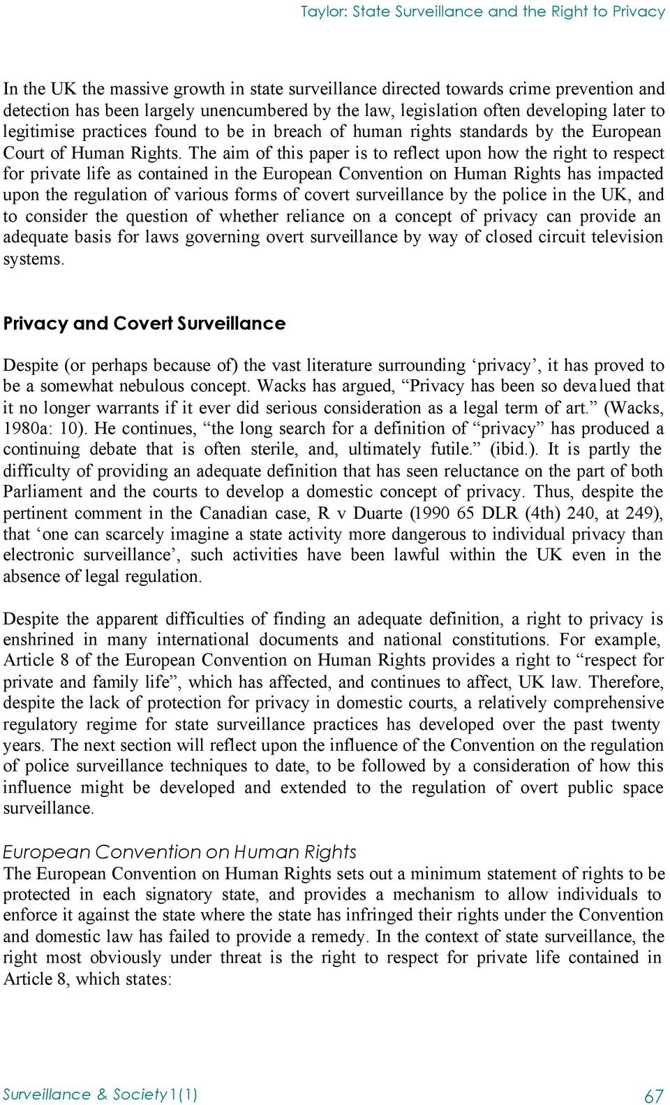 The aim of this paper is to reflect upon how the right to respect for private life as contained in the European Convention on Human Rights has impacted upon the regulation of various forms of covert