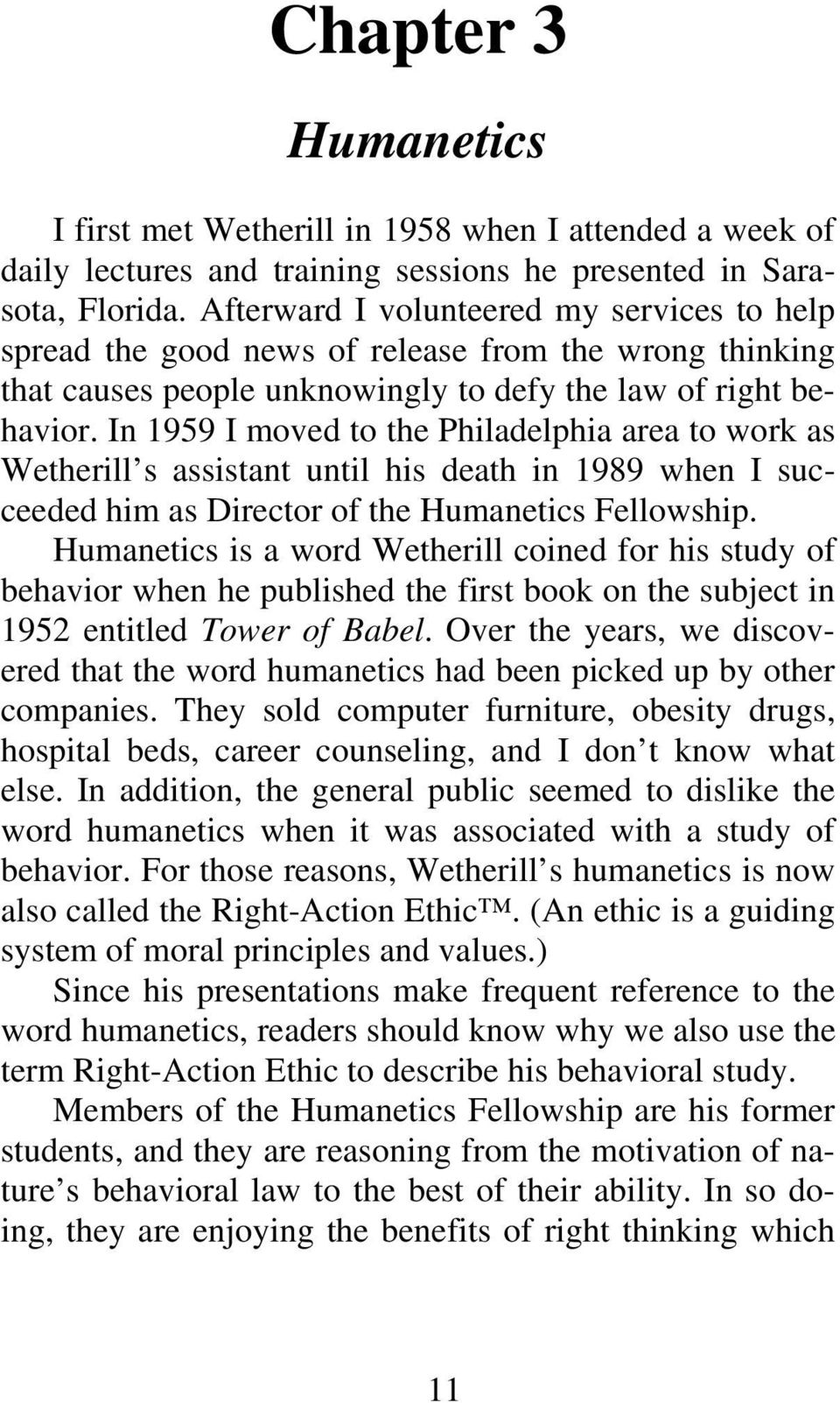 In 1959 I moved to the Philadelphia area to work as Wetherill s assistant until his death in 1989 when I succeeded him as Director of the Humanetics Fellowship.
