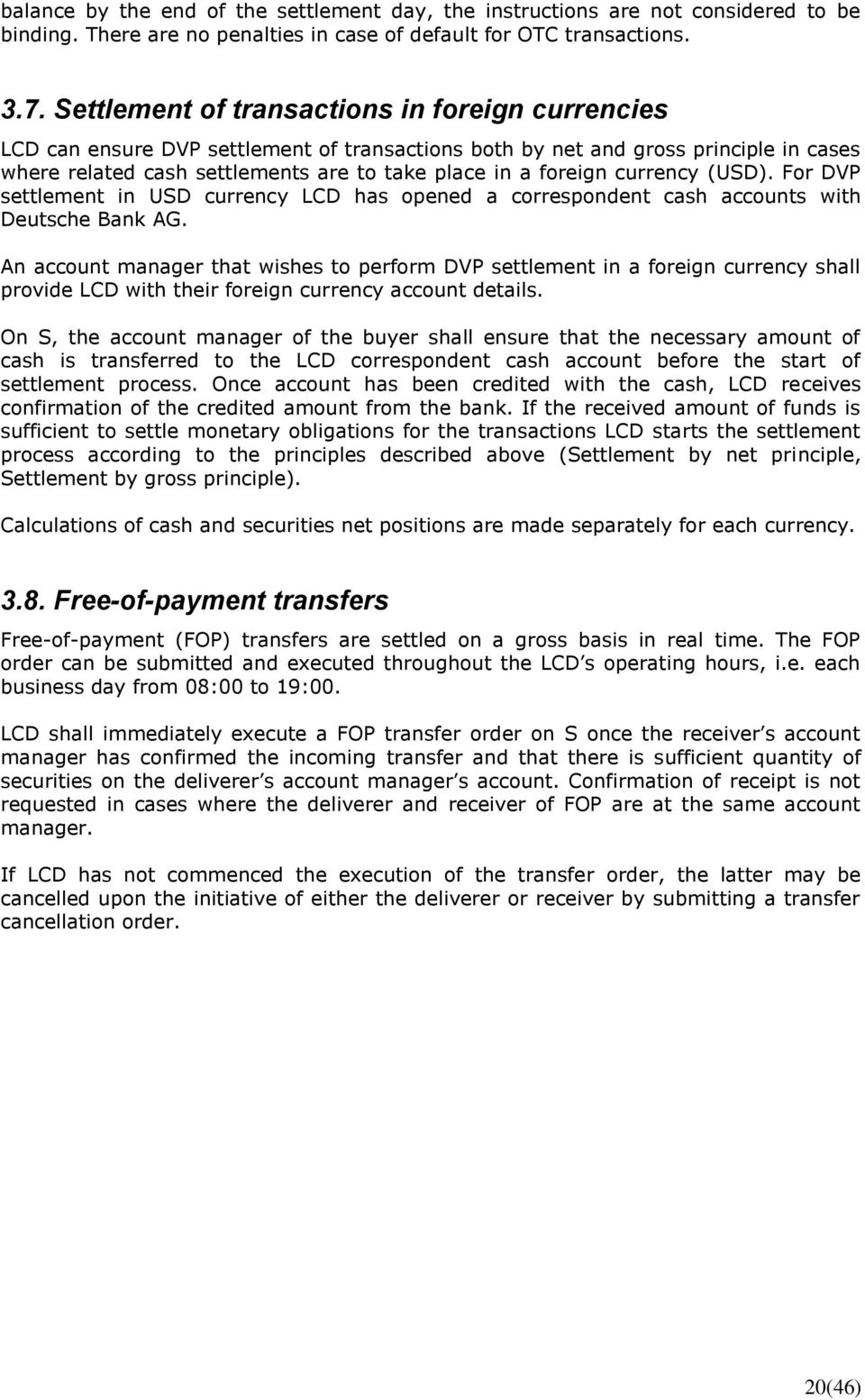 currency (USD). For DVP settlement in USD currency LCD has opened a correspondent cash accounts with Deutsche Bank AG.
