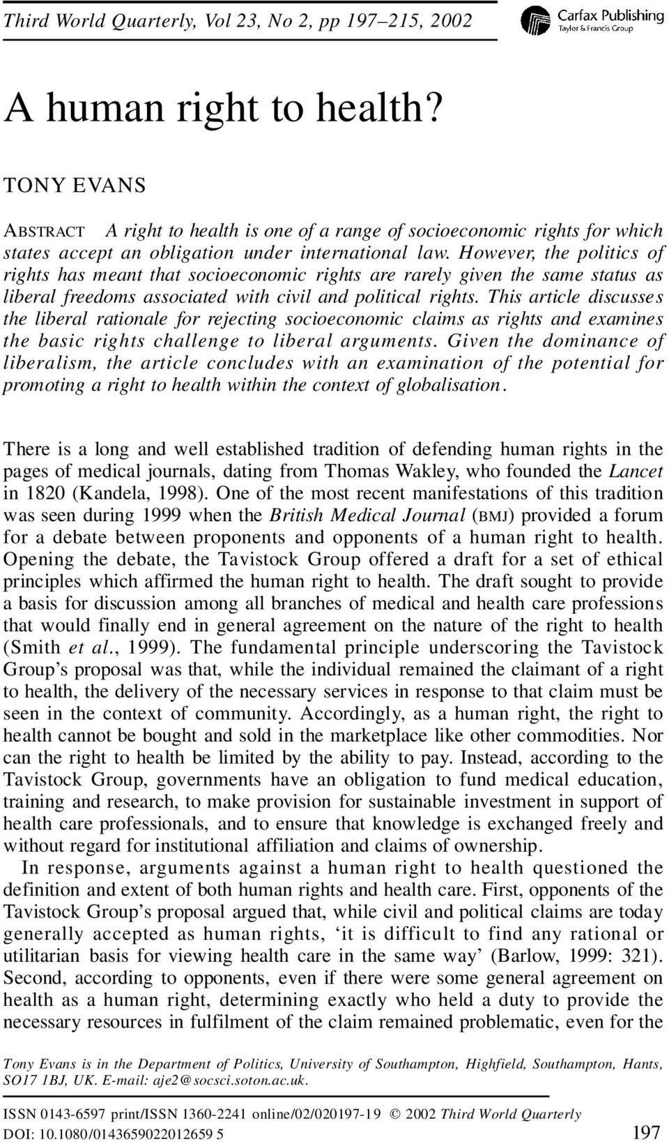 However, the politics of rights has meant that socioeconomic rights are rarely given the same status as liberal freedoms associated with civil and political rights.