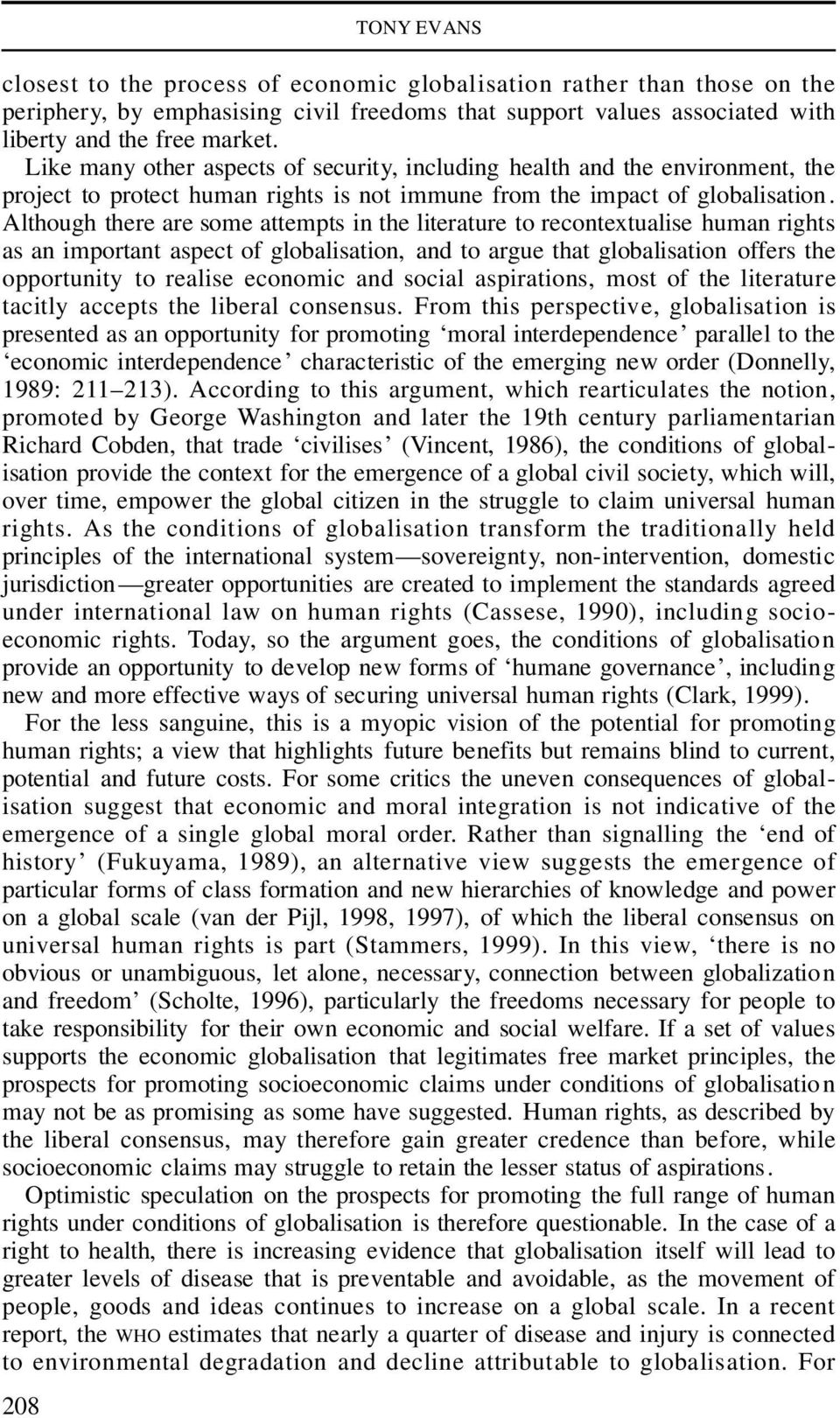 Although there are some attempts in the literature to recontextualise human rights as an important aspect of globalisation, and to argue that globalisation offers the opportunity to realise economic