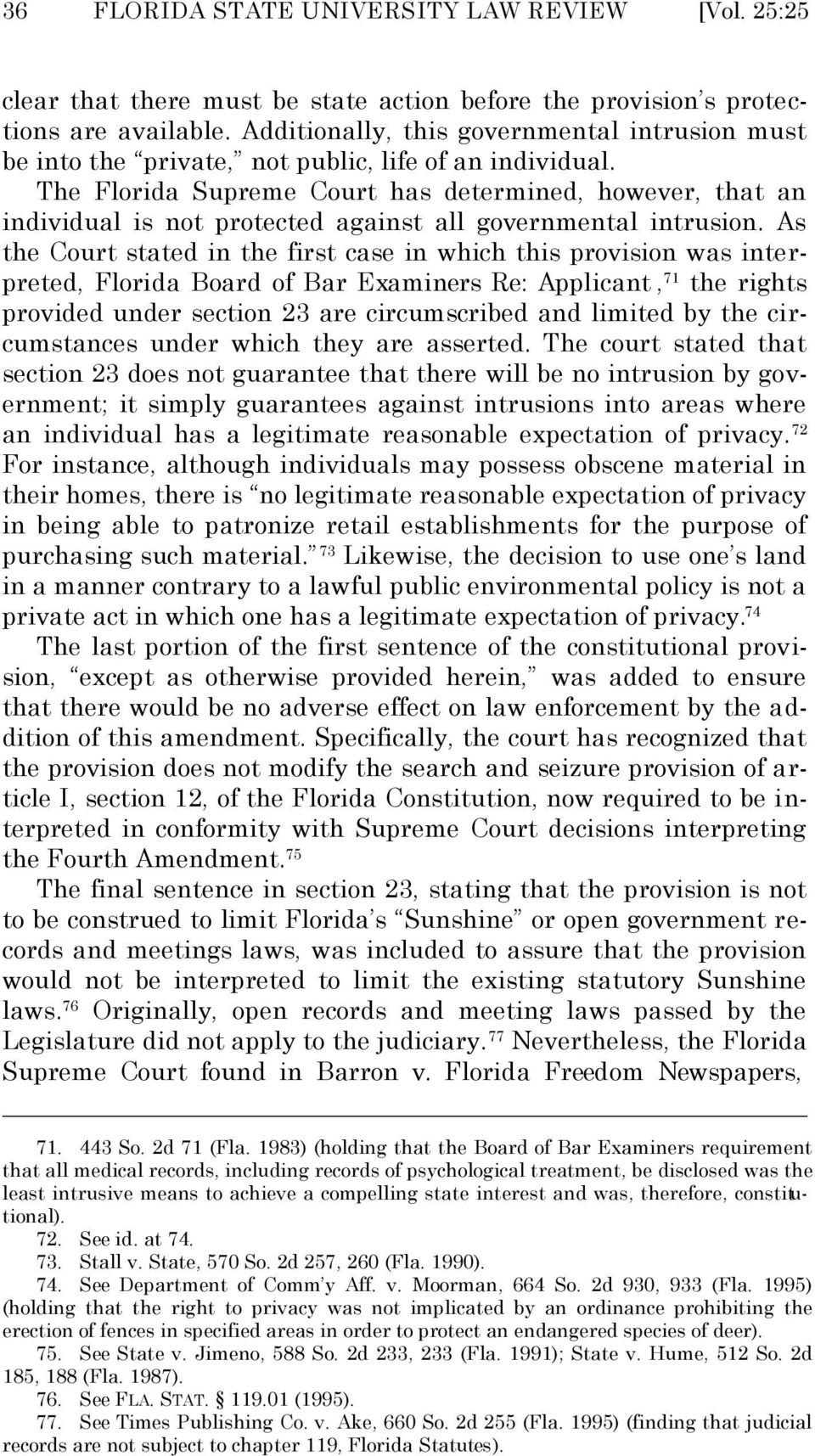 The Florida Supreme Court has determined, however, that an individual is not protected against all governmental intrusion.