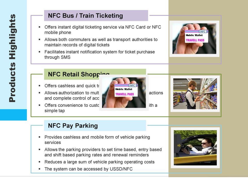 handle transactions and complete control of account management Offers convenience to customers to move and pay with a simple tap NFC Pay Parking Provides cashless and mobile form of vehicle parking
