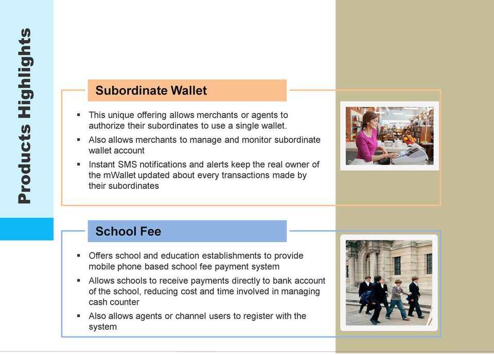 transactions made by their subordinates School Fee Offers school and education establishments to provide mobile phone based school fee payment system Allows