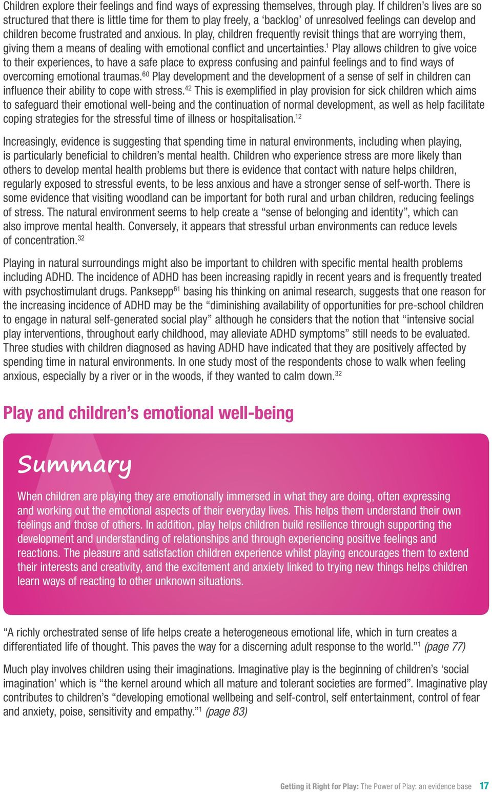 In play, children frequently revisit things that are worrying them, giving them a means of dealing with emotional conflict and uncertainties.