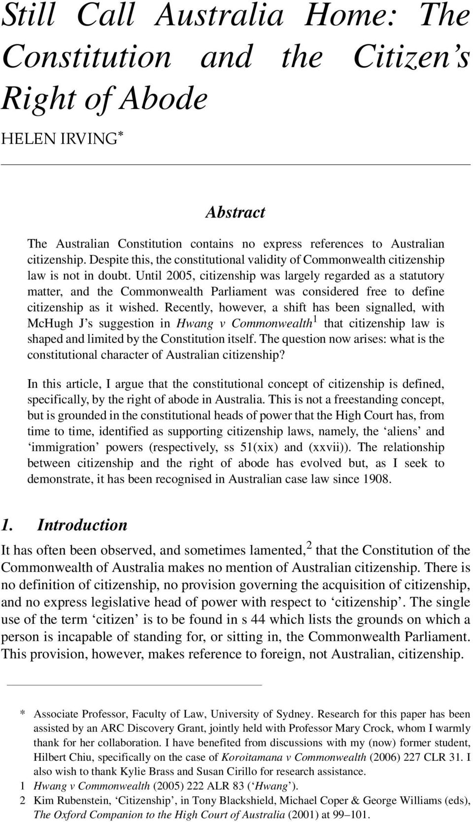 Until 2005, citizenship was largely regarded as a statutory matter, and the Commonwealth Parliament was considered free to define citizenship as it wished.