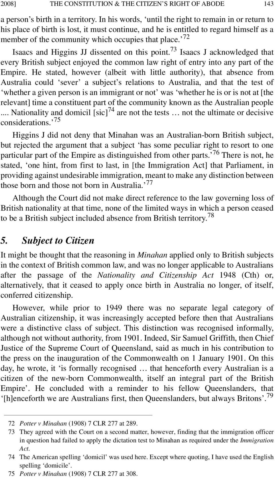 72 Isaacs and Higgins JJ dissented on this point. 73 Isaacs J acknowledged that every British subject enjoyed the common law right of entry into any part of the Empire.