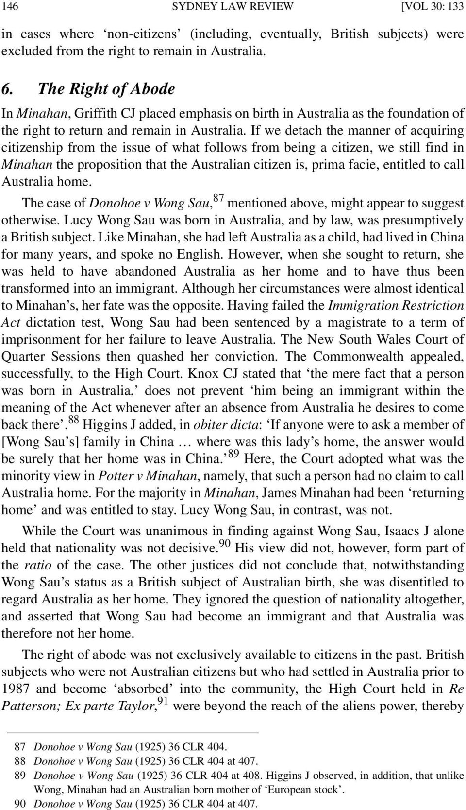 If we detach the manner of acquiring citizenship from the issue of what follows from being a citizen, we still find in Minahan the proposition that the Australian citizen is, prima facie, entitled to