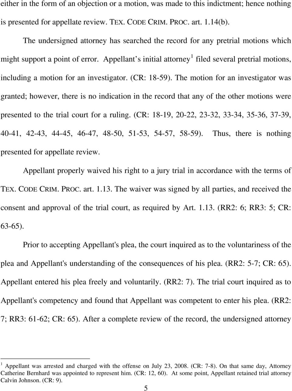Appellant s initial attorney 1 filed several pretrial motions, including a motion for an investigator. (CR: 18-59).
