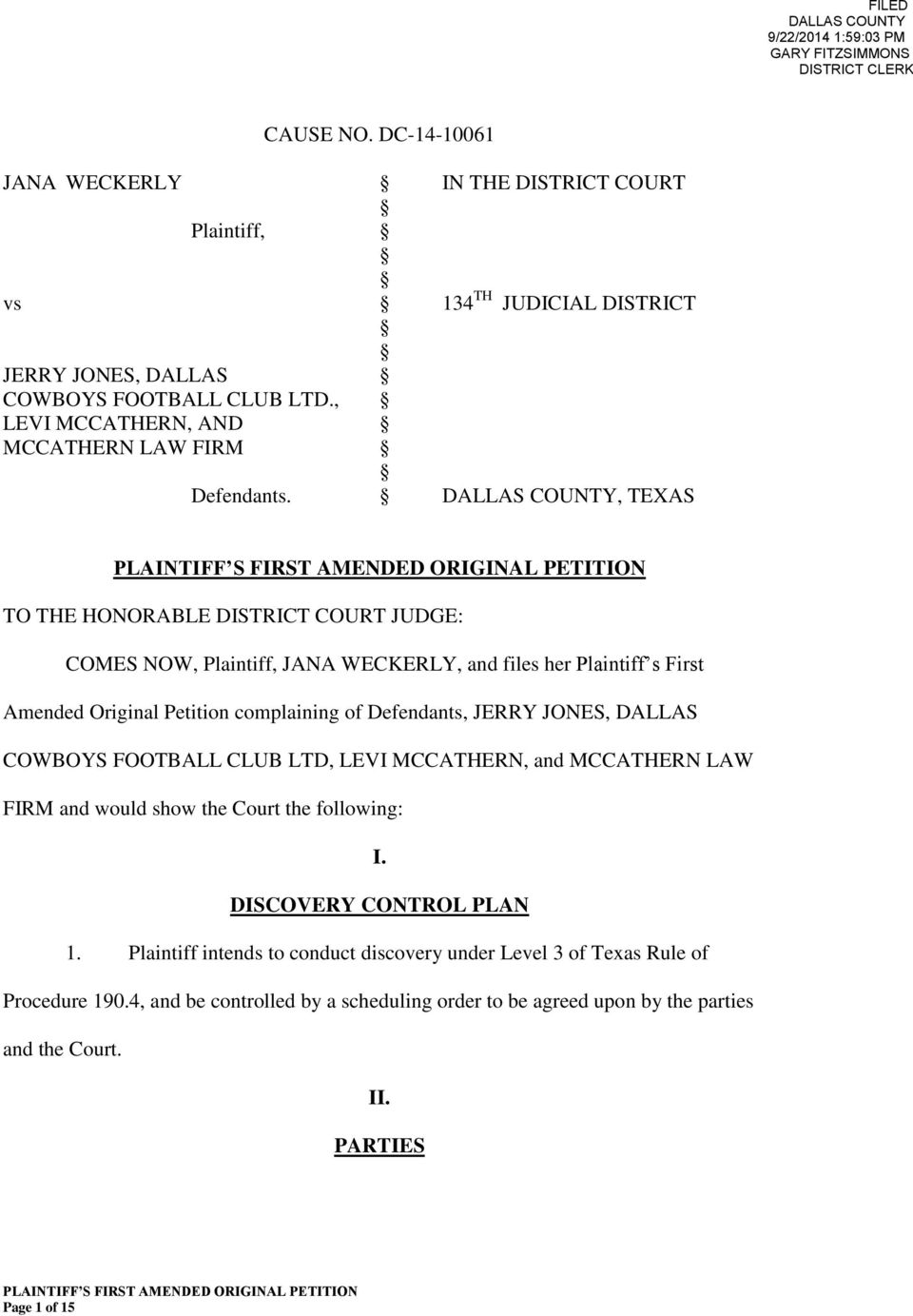 DALLAS COUNTY, TEXAS TO THE HONORABLE DISTRICT COURT JUDGE: COMES NOW, Plaintiff, JANA WECKERLY, and files her Plaintiff s First Amended Original Petition complaining of Defendants, JERRY JONES,