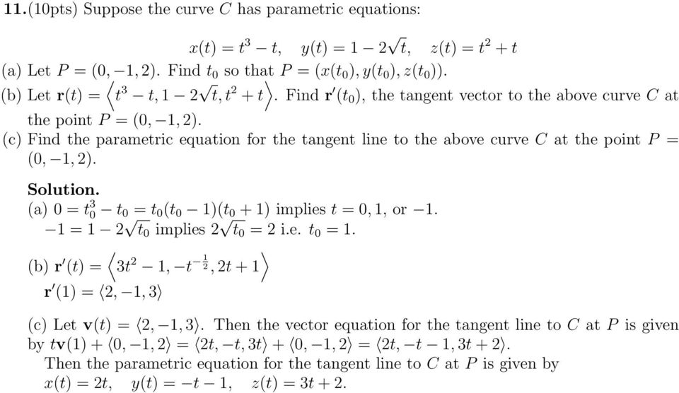 (c Find the parametric equation for the tangent line to the above curve C at the point P = (0,,. (a 0 = t 3 0 t 0 = t 0 (t 0 (t 0 + implies t = 0,, or. = t 0 implies t 0 = i.