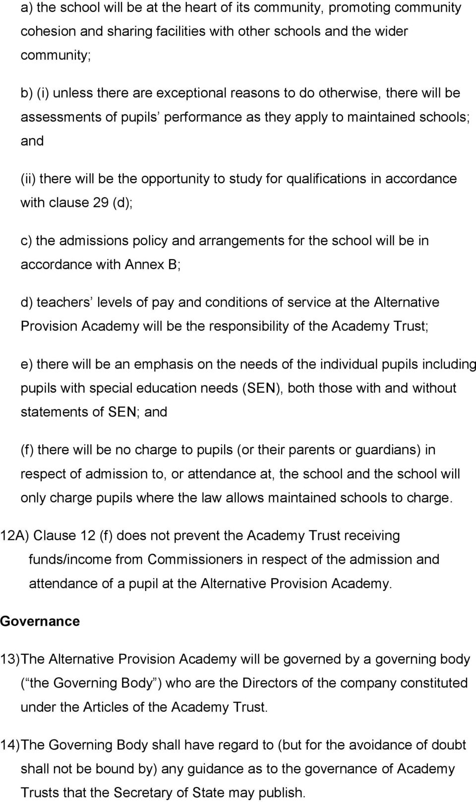 the admissions policy and arrangements for the school will be in accordance with Annex B; d) teachers levels of pay and conditions of service at the Alternative Provision Academy will be the