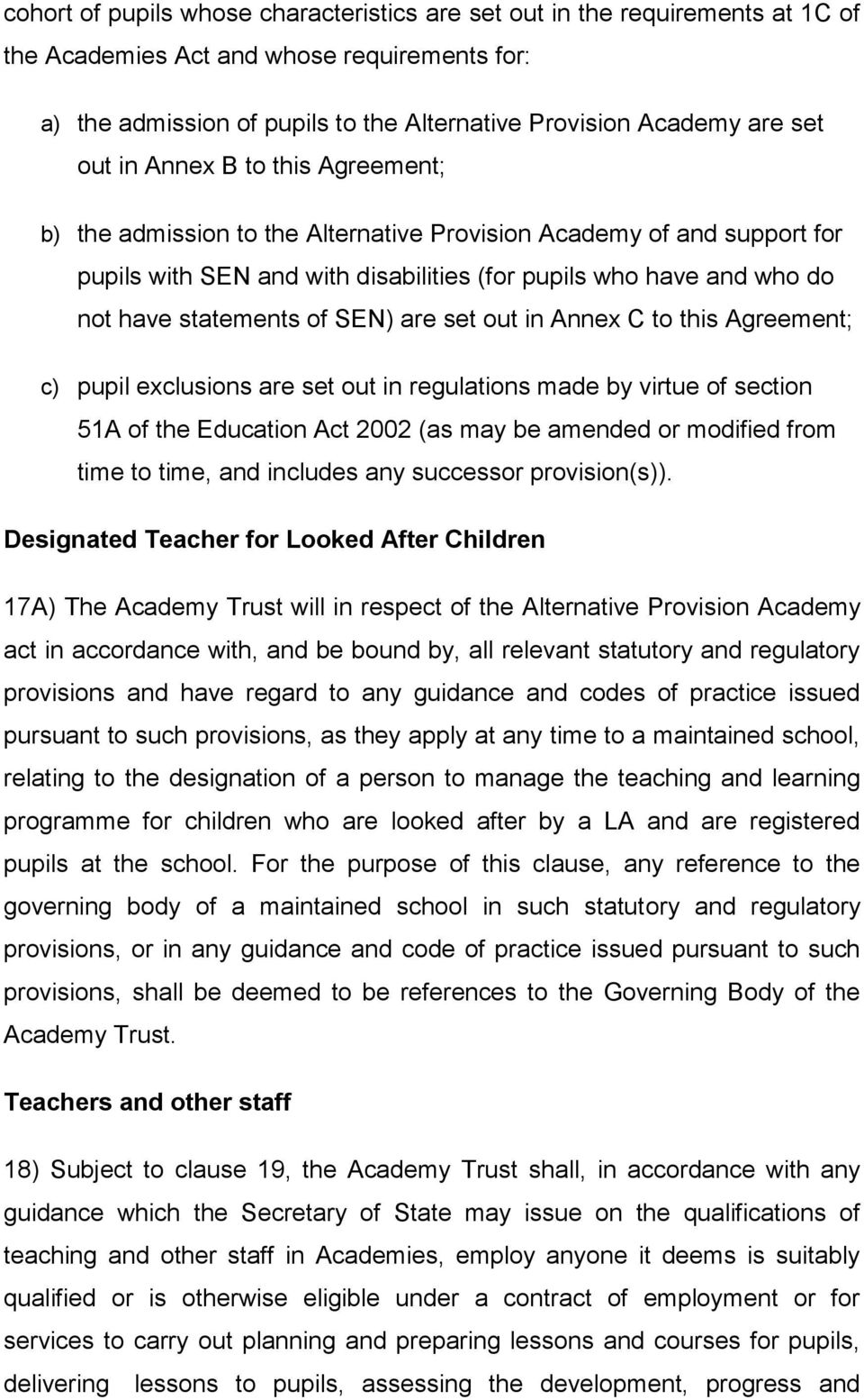 SEN) are set out in Annex C to this Agreement; c) pupil exclusions are set out in regulations made by virtue of section 51A of the Education Act 2002 (as may be amended or modified from time to time,