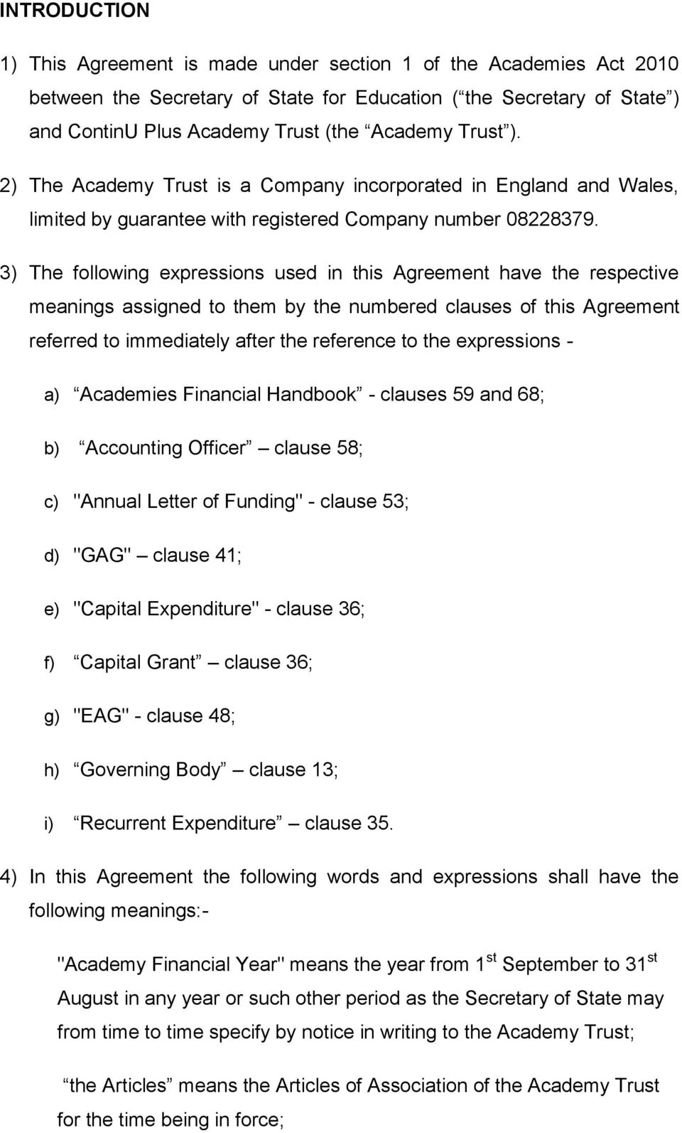 3) The following expressions used in this Agreement have the respective meanings assigned to them by the numbered clauses of this Agreement referred to immediately after the reference to the